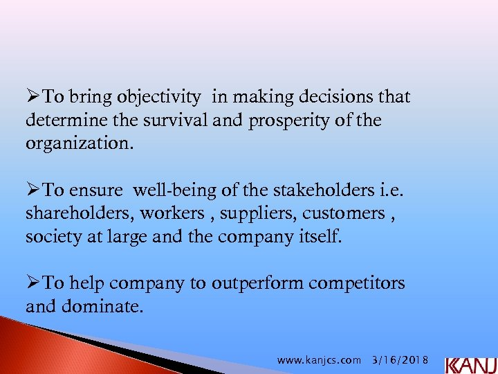 ØTo bring objectivity in making decisions that determine the survival and prosperity of the