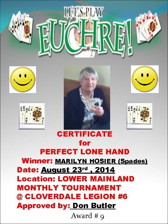 CERTIFICATE for PERFECT LONE HAND Winner: MARILYN HOSIER (Spades) Date: August 23 rd ,