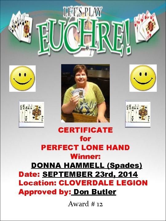 CERTIFICATE for PERFECT LONE HAND Winner: DONNA HAMMELL (Spades) Date: SEPTEMBER 23 rd, 2014