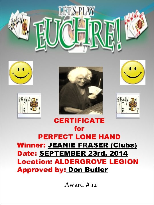 CERTIFICATE for PERFECT LONE HAND Winner: JEANIE FRASER (Clubs) Date: SEPTEMBER 23 rd, 2014