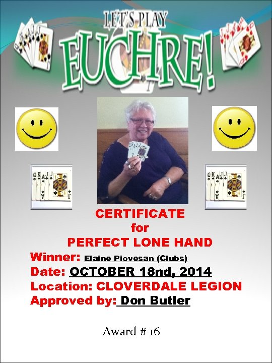 CERTIFICATE for PERFECT LONE HAND Winner: Elaine Piovesan (Clubs) Date: OCTOBER 18 nd, 2014