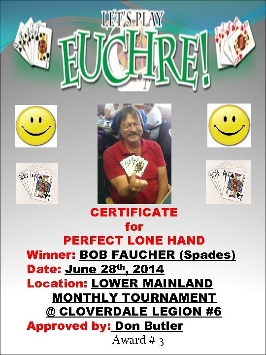 CERTIFICATE for PERFECT LONE HAND Winner: BOB FAUCHER (Spades) Date: June 28 th, 2014