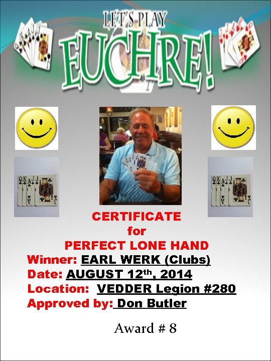 CERTIFICATE for PERFECT LONE HAND Winner: EARL WERK (Clubs) Date: AUGUST 12 th, 2014