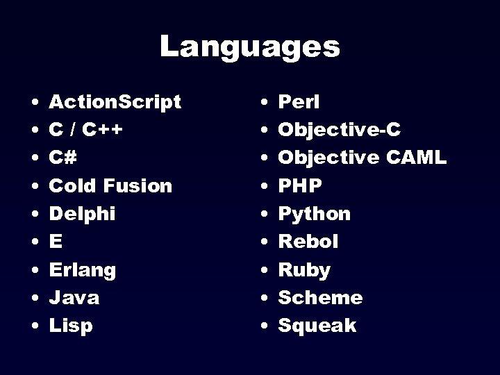 Languages • • • Action. Script C / C++ C# Cold Fusion Delphi E