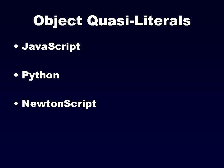 Object Quasi-Literals • Java. Script • Python • Newton. Script