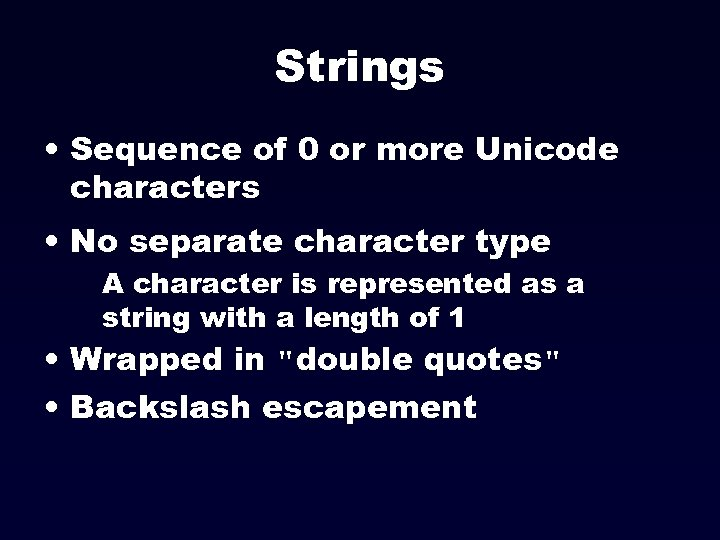Strings • Sequence of 0 or more Unicode characters • No separate character type