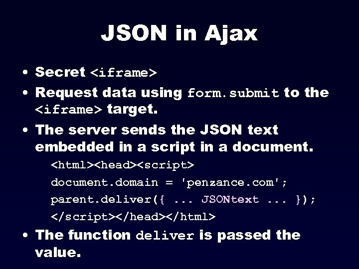 JSON in Ajax • Secret <iframe> • Request data using form. submit to the