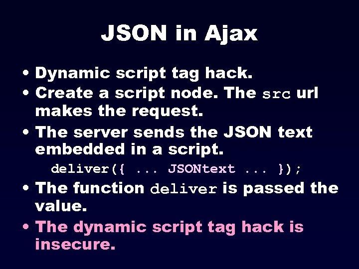 JSON in Ajax • Dynamic script tag hack. • Create a script node. The