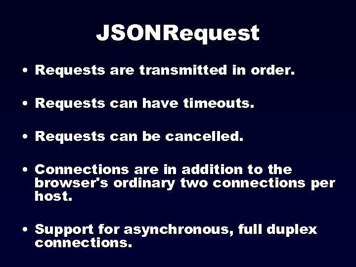 JSONRequest • Requests are transmitted in order. • Requests can have timeouts. • Requests