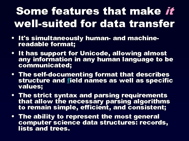 Some features that make it well-suited for data transfer • It's simultaneously human- and