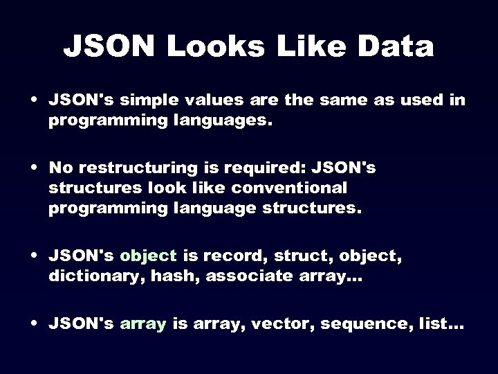 JSON Looks Like Data • JSON's simple values are the same as used in
