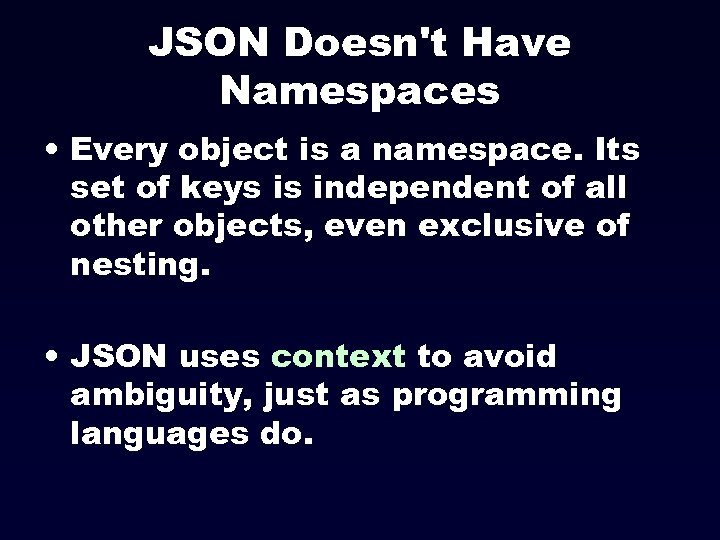 JSON Doesn't Have Namespaces • Every object is a namespace. Its set of keys