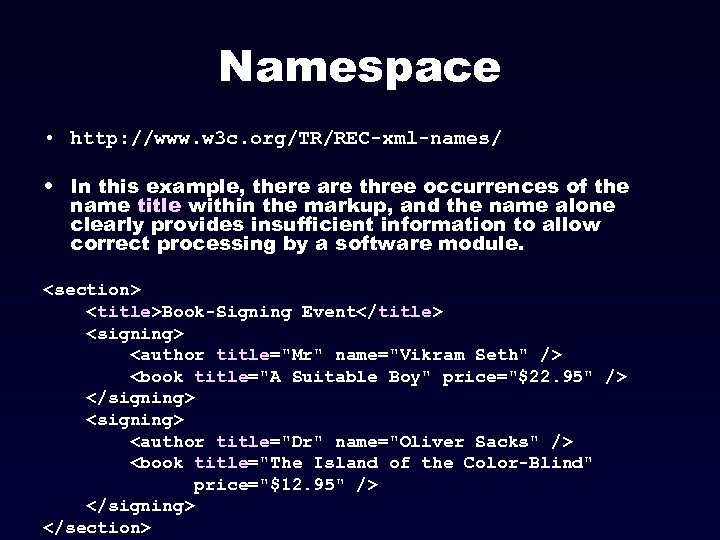 Namespace • http: //www. w 3 c. org/TR/REC-xml-names/ • In this example, there are