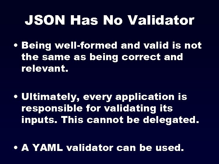 JSON Has No Validator • Being well-formed and valid is not the same as