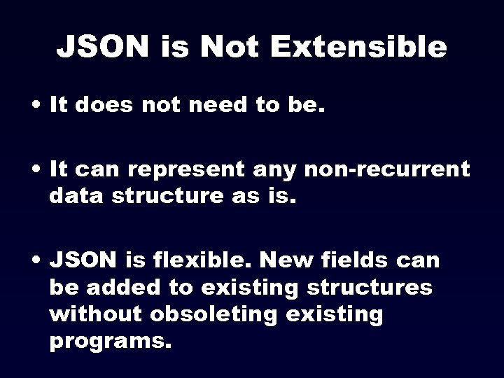 JSON is Not Extensible • It does not need to be. • It can