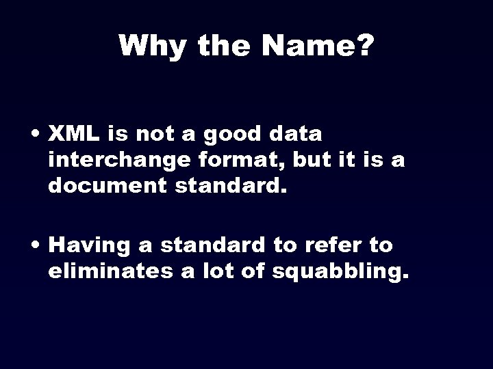 Why the Name? • XML is not a good data interchange format, but it
