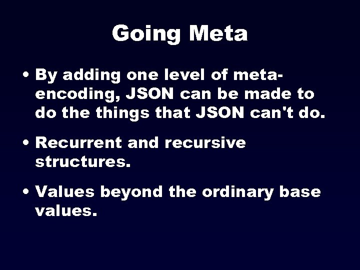 Going Meta • By adding one level of metaencoding, JSON can be made to