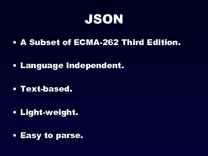 JSON • A Subset of ECMA-262 Third Edition. • Language Independent. • Text-based. •