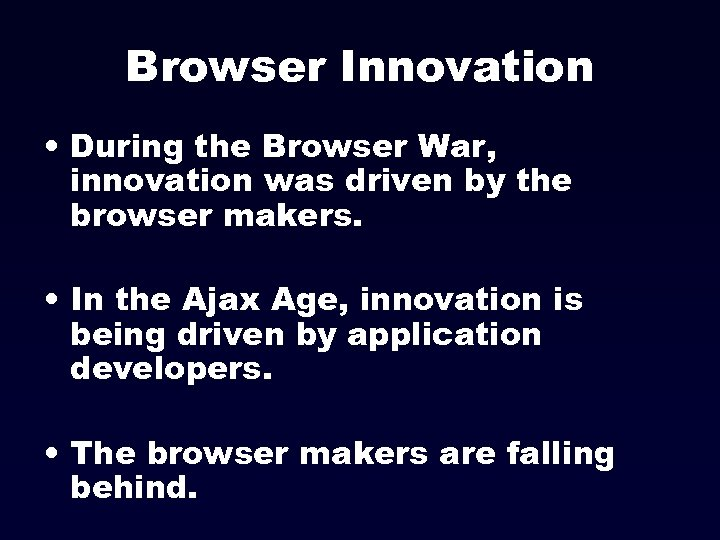 Browser Innovation • During the Browser War, innovation was driven by the browser makers.