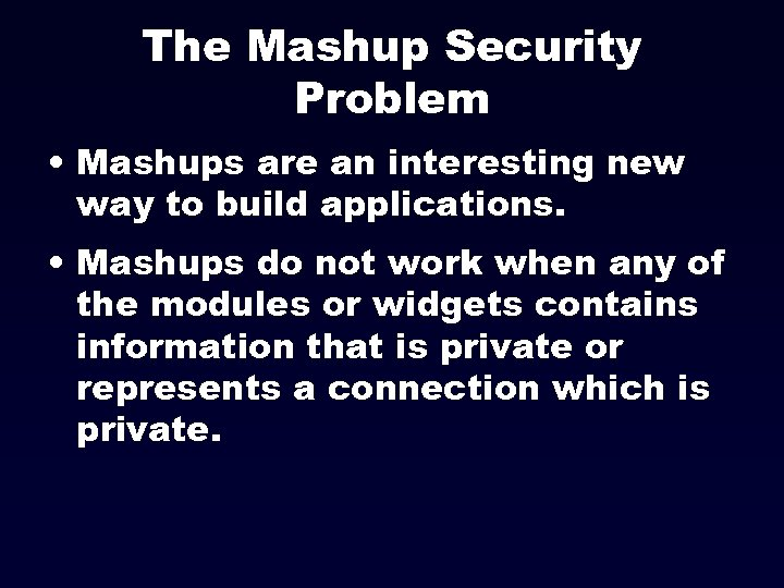 The Mashup Security Problem • Mashups are an interesting new way to build applications.