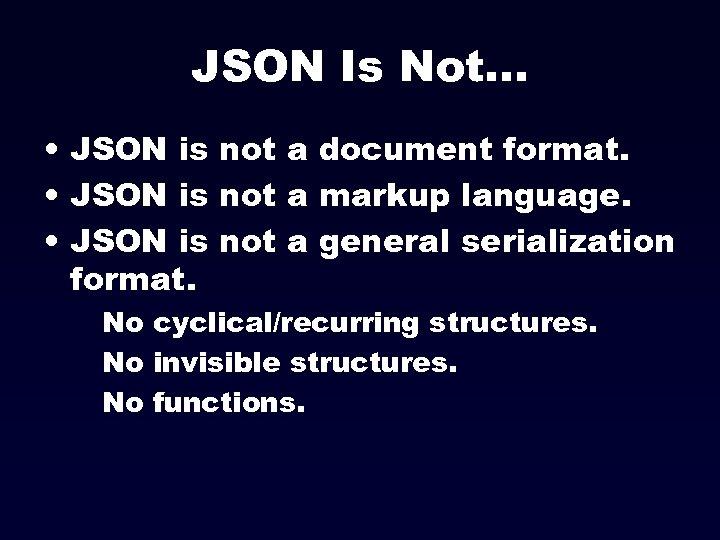 JSON Is Not. . . • JSON is not a document format. • JSON