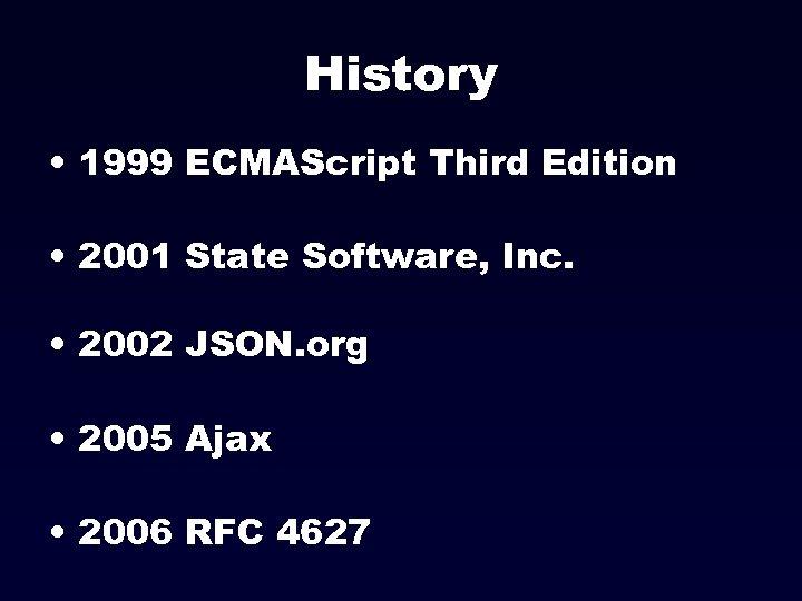 History • 1999 ECMAScript Third Edition • 2001 State Software, Inc. • 2002 JSON.
