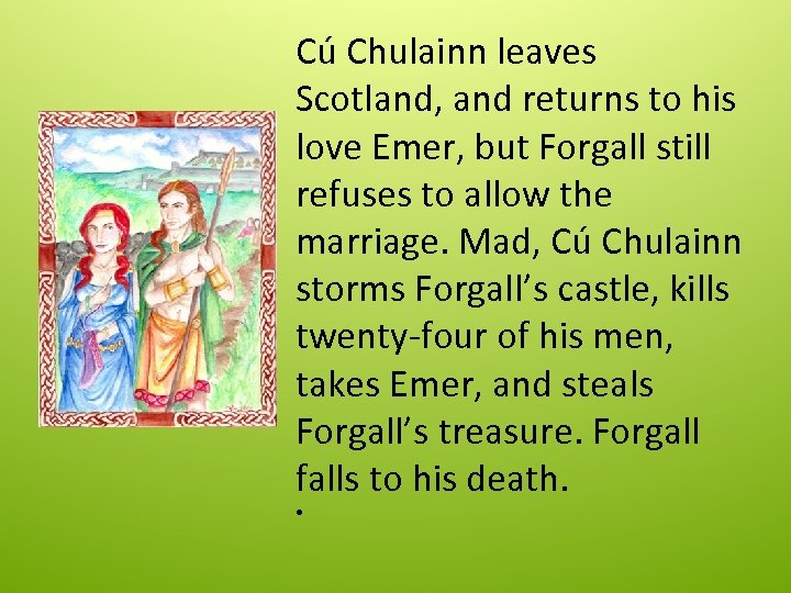 Cú Chulainn leaves Scotland, and returns to his love Emer, but Forgall still refuses