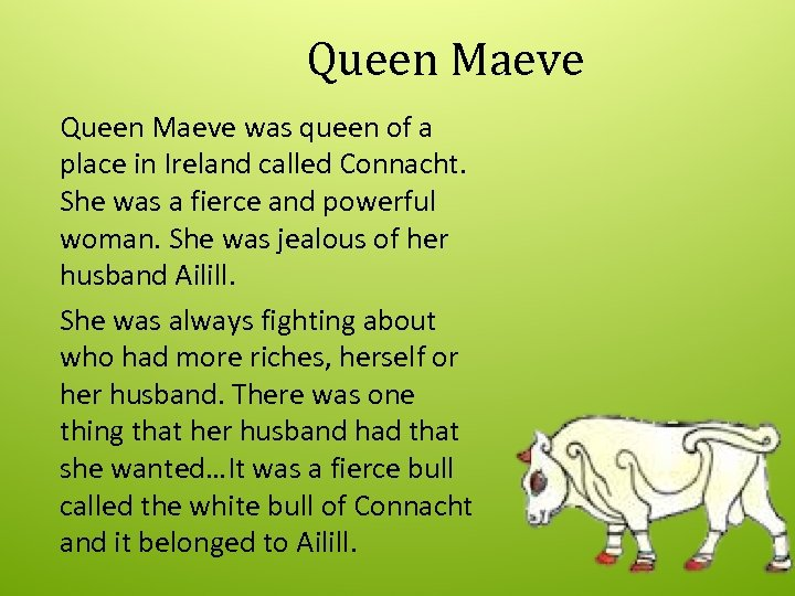 Queen Maeve was queen of a place in Ireland called Connacht. She was a