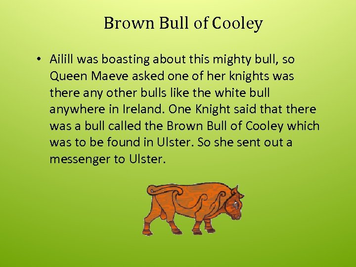 Brown Bull of Cooley • Ailill was boasting about this mighty bull, so Queen