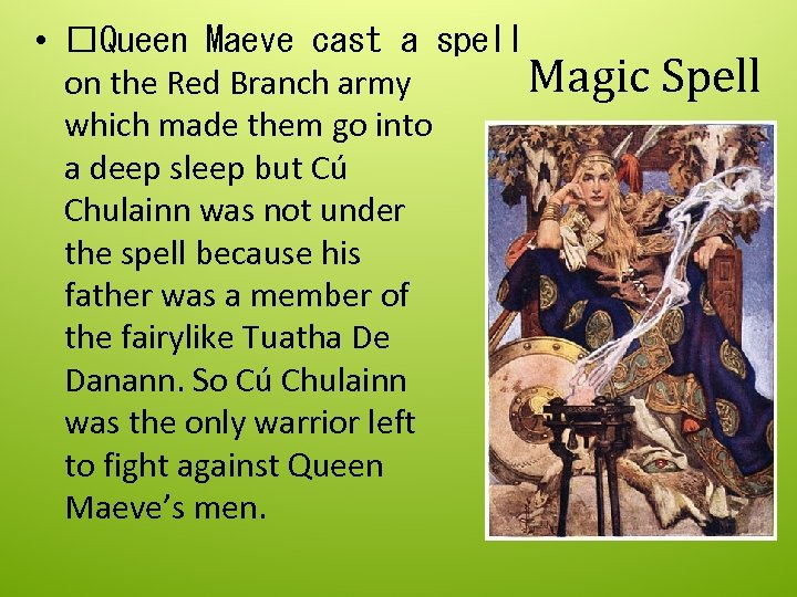 • Queen Maeve cast a spell Magic Spell on the Red Branch army