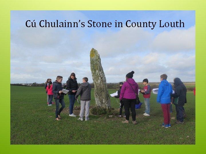 Cú Chulainn's Stone in County Louth