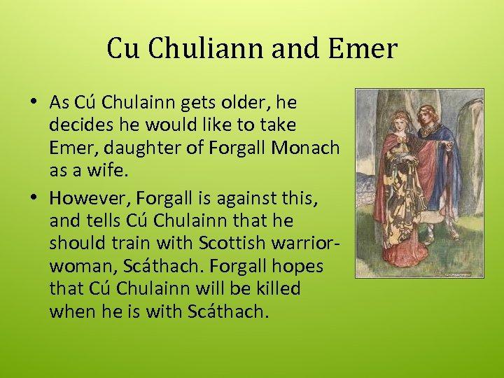 Cu Chuliann and Emer • As Cú Chulainn gets older, he decides he would