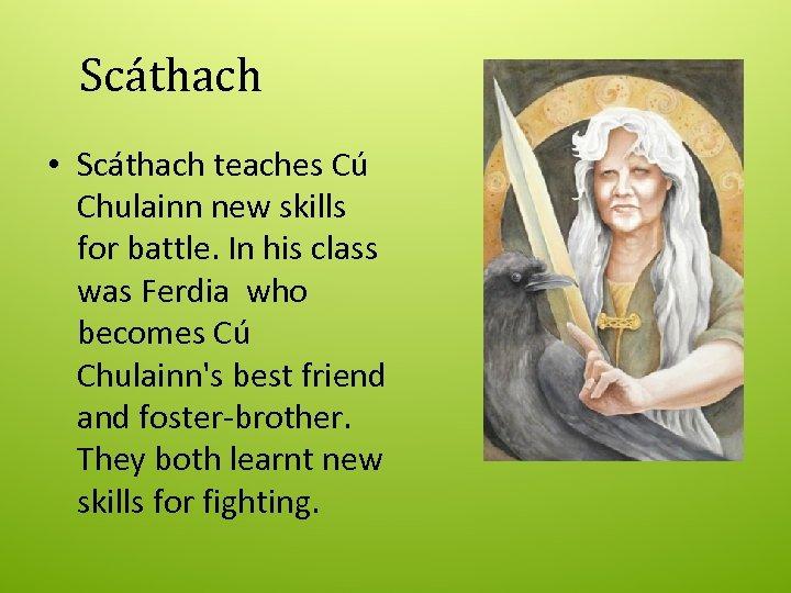 Scáthach • Scáthach teaches Cú Chulainn new skills for battle. In his class was