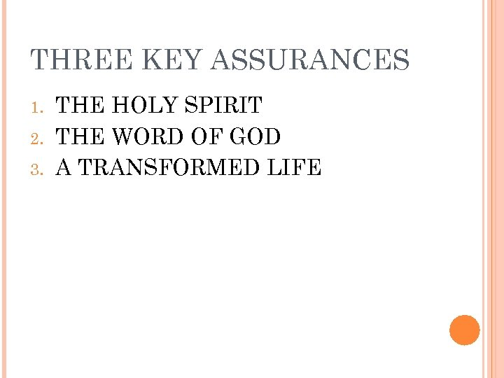 THREE KEY ASSURANCES 1. 2. 3. THE HOLY SPIRIT THE WORD OF GOD A
