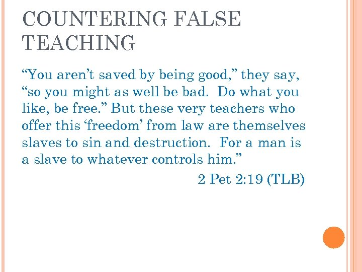 "COUNTERING FALSE TEACHING ""You aren't saved by being good, "" they say, ""so you"