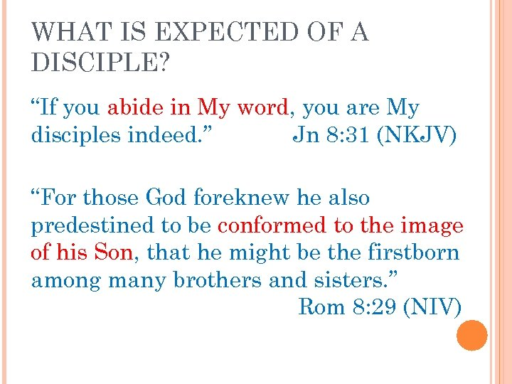 "WHAT IS EXPECTED OF A DISCIPLE? ""If you abide in My word, you are"