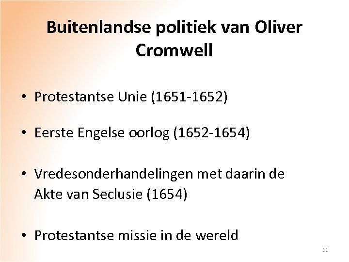 Buitenlandse politiek van Oliver Cromwell • Protestantse Unie (1651 -1652) • Eerste Engelse oorlog