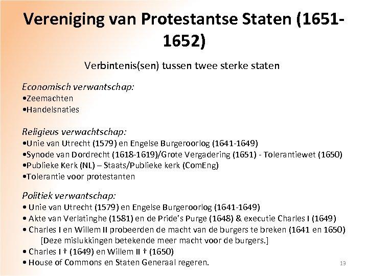 Vereniging van Protestantse Staten (16511652) Verbintenis(sen) tussen twee sterke staten Economisch verwantschap: • Zeemachten