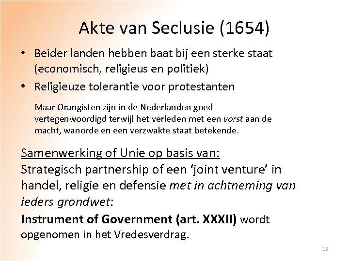 Akte van Seclusie (1654) • Beider landen hebben baat bij een sterke staat (economisch,