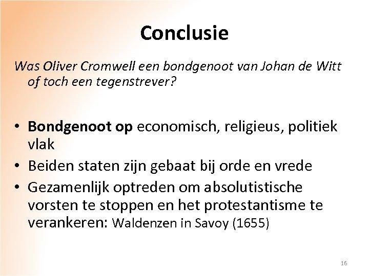Conclusie Was Oliver Cromwell een bondgenoot van Johan de Witt of toch een tegenstrever?