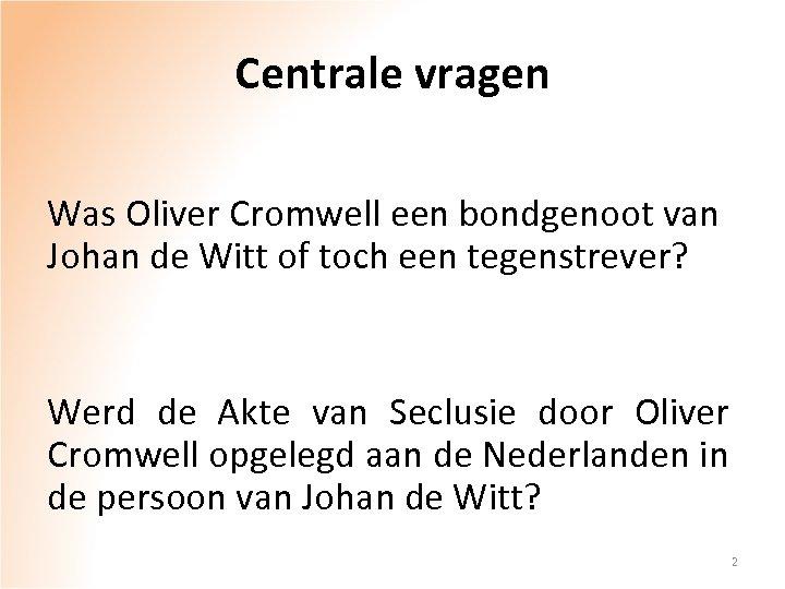 Centrale vragen Was Oliver Cromwell een bondgenoot van Johan de Witt of toch een