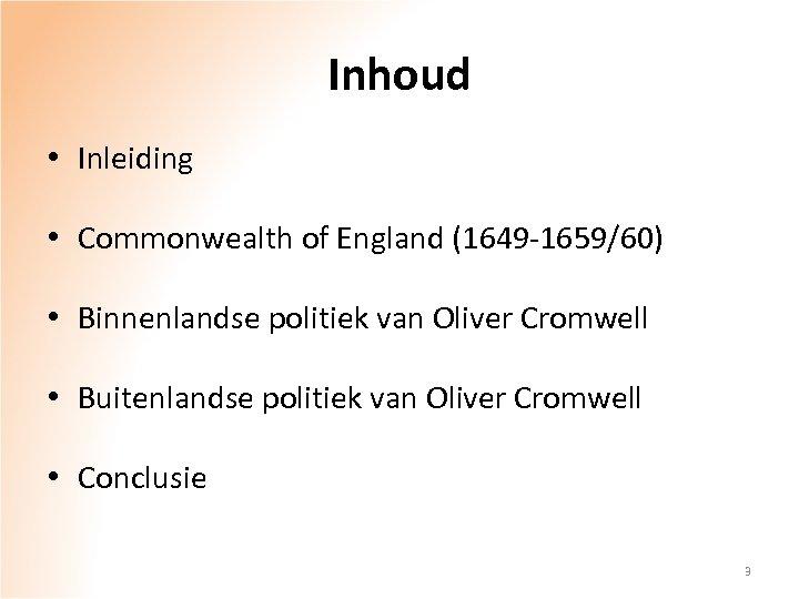 Inhoud • Inleiding • Commonwealth of England (1649 -1659/60) • Binnenlandse politiek van Oliver
