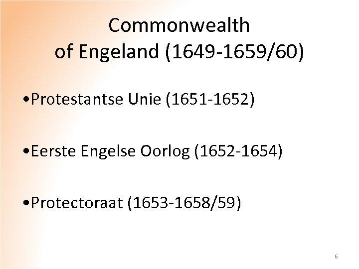 Commonwealth of Engeland (1649 -1659/60) • Protestantse Unie (1651 -1652) • Eerste Engelse Oorlog