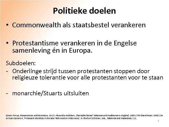 Politieke doelen • Commonwealth als staatsbestel verankeren • Protestantisme verankeren in de Engelse samenleving
