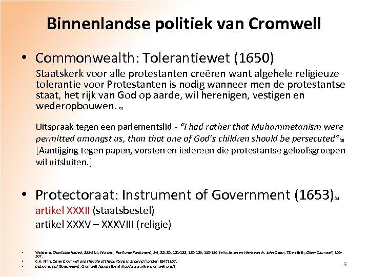 Binnenlandse politiek van Cromwell • Commonwealth: Tolerantiewet (1650) Staatskerk voor alle protestanten creëren want