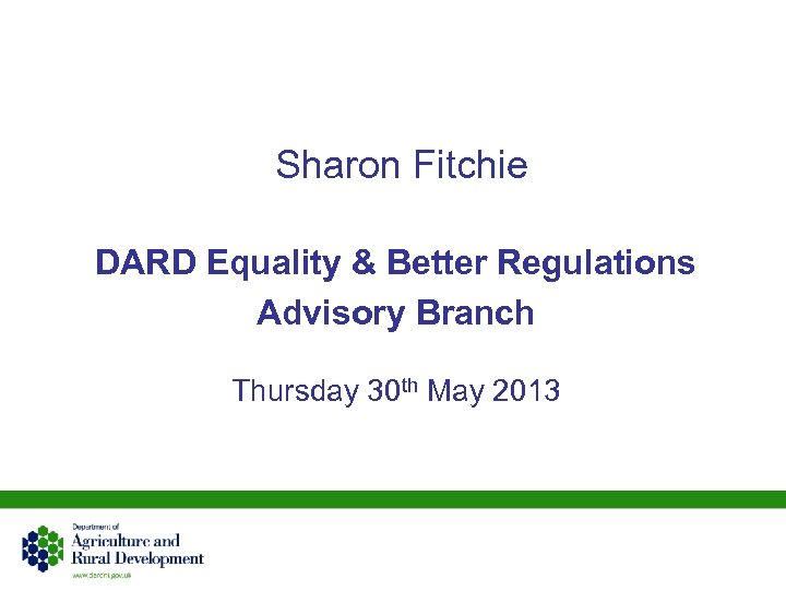 Sharon Fitchie DARD Equality & Better Regulations Advisory Branch Thursday 30 th May 2013