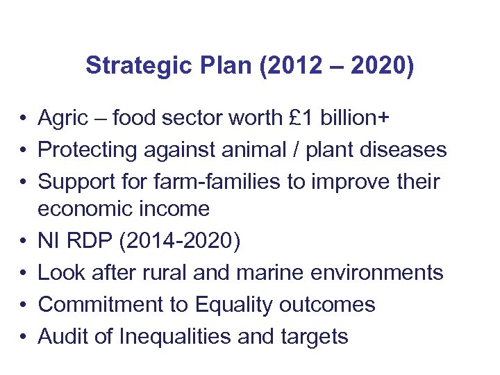 Strategic Plan (2012 – 2020) • Agric – food sector worth £ 1 billion+