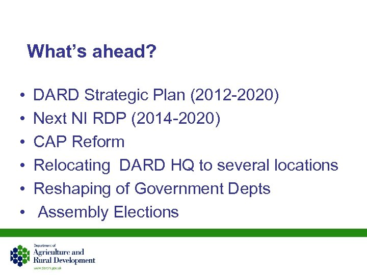 What's ahead? • • • DARD Strategic Plan (2012 -2020) Next NI RDP (2014