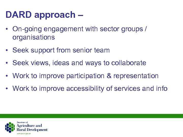 DARD approach – • On-going engagement with sector groups / organisations • Seek support