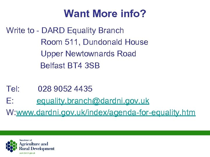 Want More info? Write to - DARD Equality Branch Room 511, Dundonald House Upper